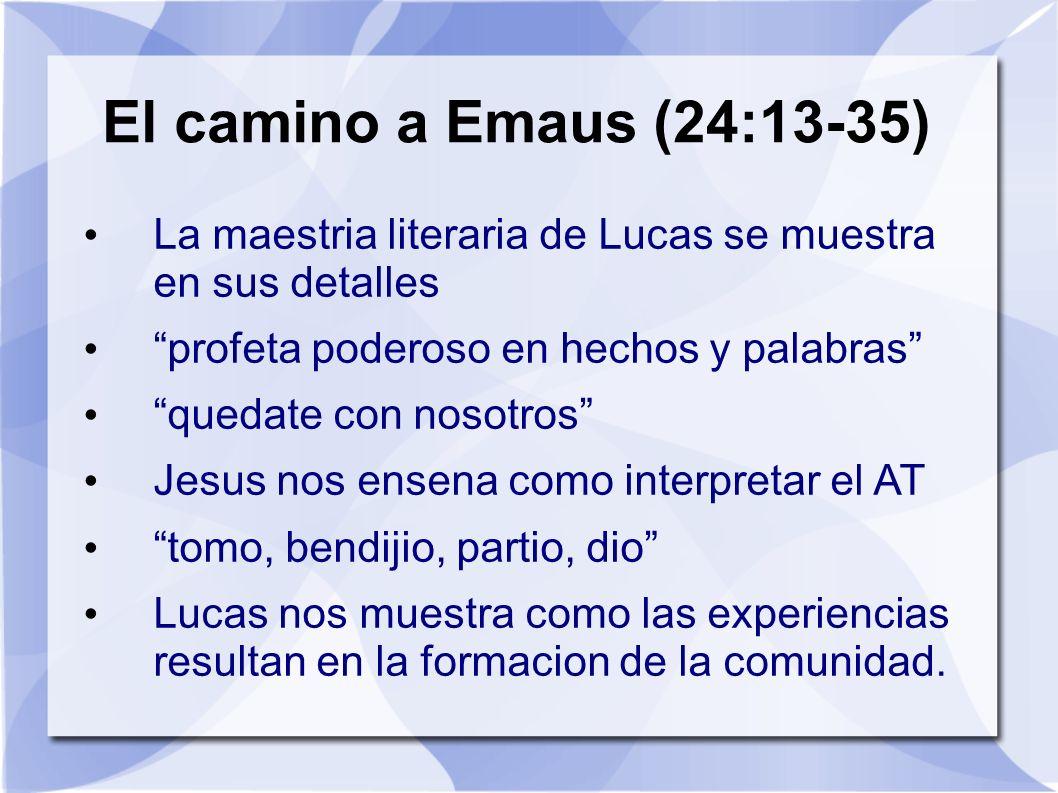 El camino a Emaus (24:13-35) La maestria literaria de Lucas se muestra en sus detalles. profeta poderoso en hechos y palabras