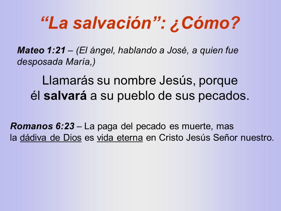 La salvación : ¿Cómo Mateo 1:21 – (El ángel, hablando a José, a quien fue desposada María,)