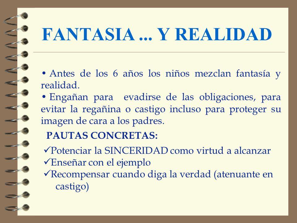 FANTASIA ... Y REALIDAD Antes de los 6 años los niños mezclan fantasía y realidad.