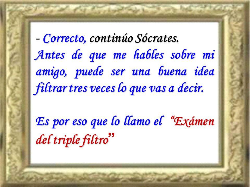 - Correcto, continúo Sócrates.