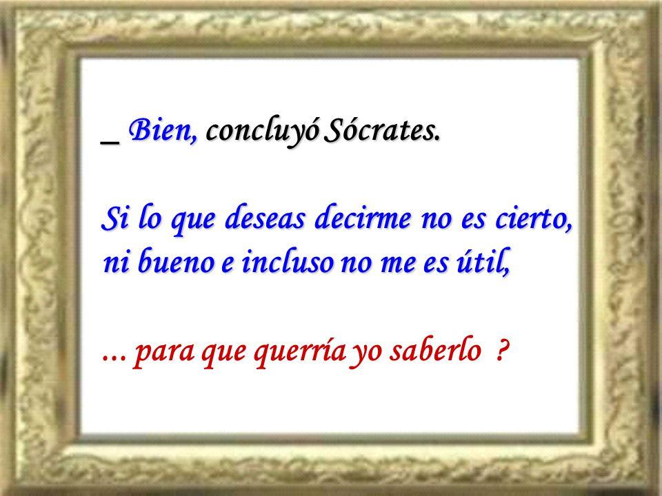 _ Bien, concluyó Sócrates.