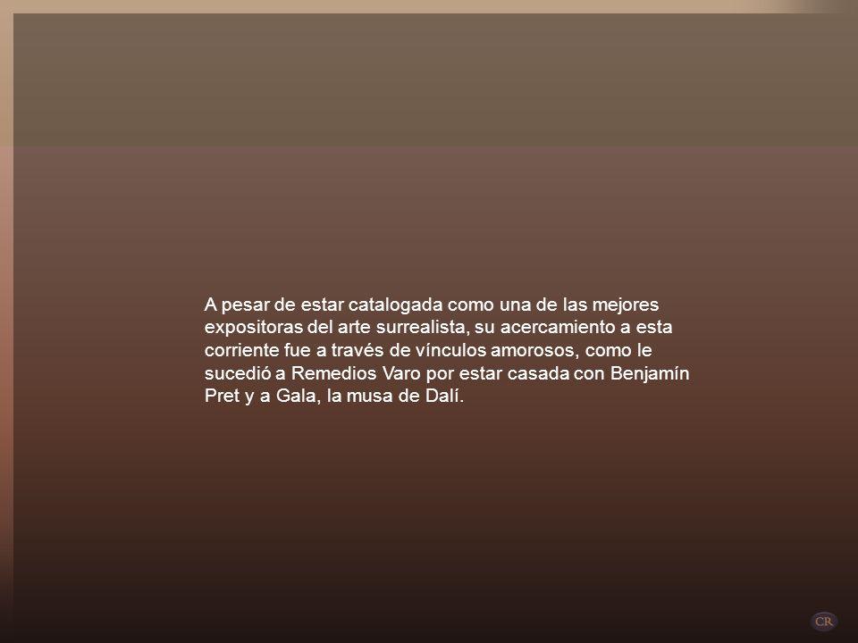A pesar de estar catalogada como una de las mejores expositoras del arte surrealista, su acercamiento a esta corriente fue a través de vínculos amorosos, como le sucedió a Remedios Varo por estar casada con Benjamín Pret y a Gala, la musa de Dalí.