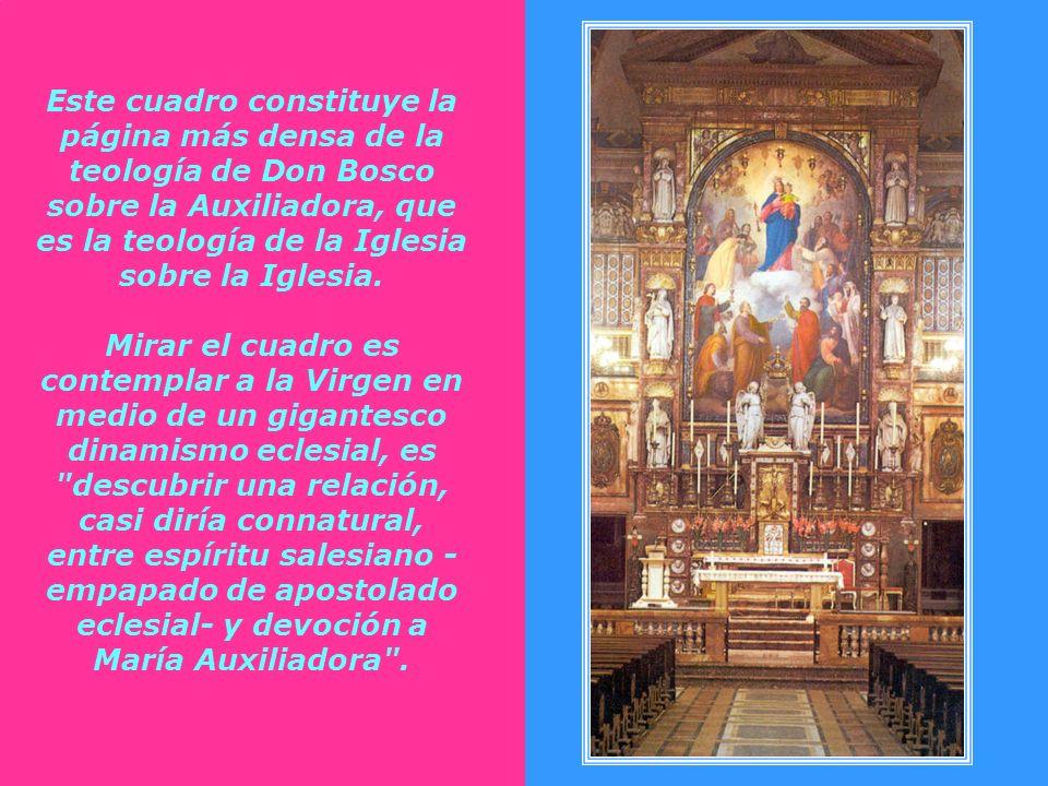 Este cuadro constituye la página más densa de la teología de Don Bosco sobre la Auxiliadora, que es la teología de la Iglesia sobre la Iglesia.