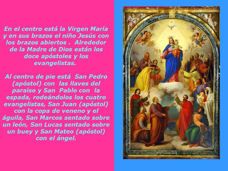 En el centro está la Virgen María y en sus brazos el niño Jesús con los brazos abiertos . Alrededor de la Madre de Dios están los doce apóstoles y los evangelistas.