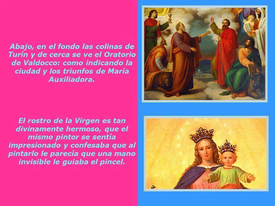 Abajo, en el fondo las colinas de Turín y de cerca se ve el Oratorio de Valdocco: como indicando la ciudad y los triunfos de María Auxiliadora.