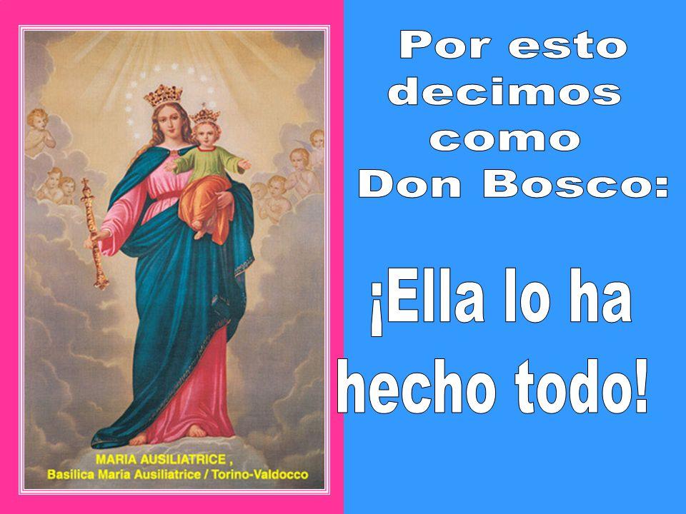 Por esto decimos como Don Bosco: ¡Ella lo ha hecho todo!