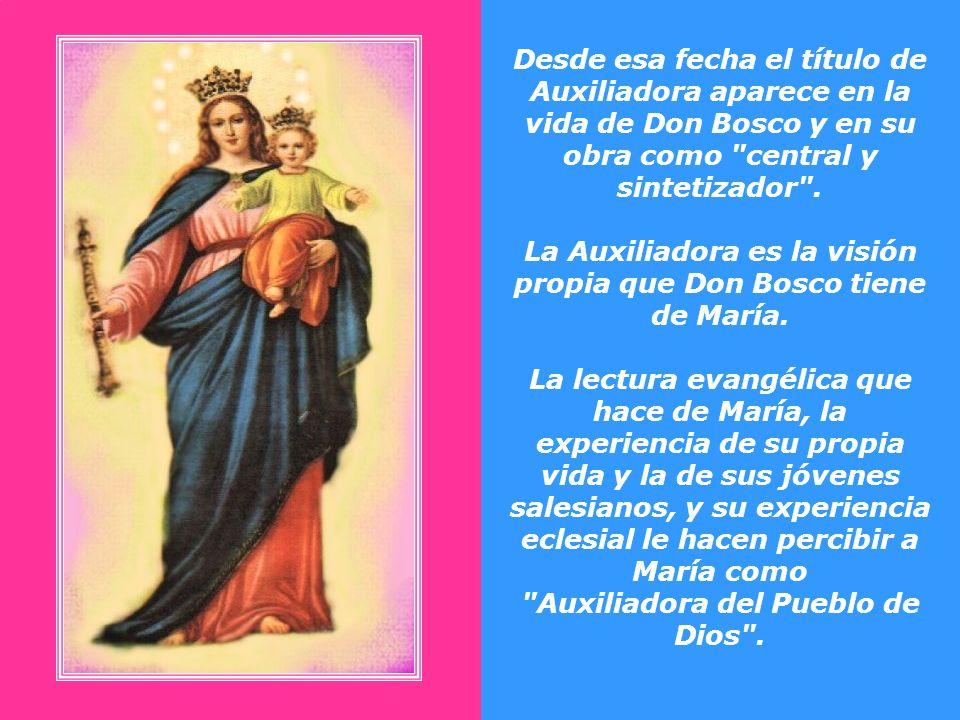 La Auxiliadora es la visión propia que Don Bosco tiene de María.