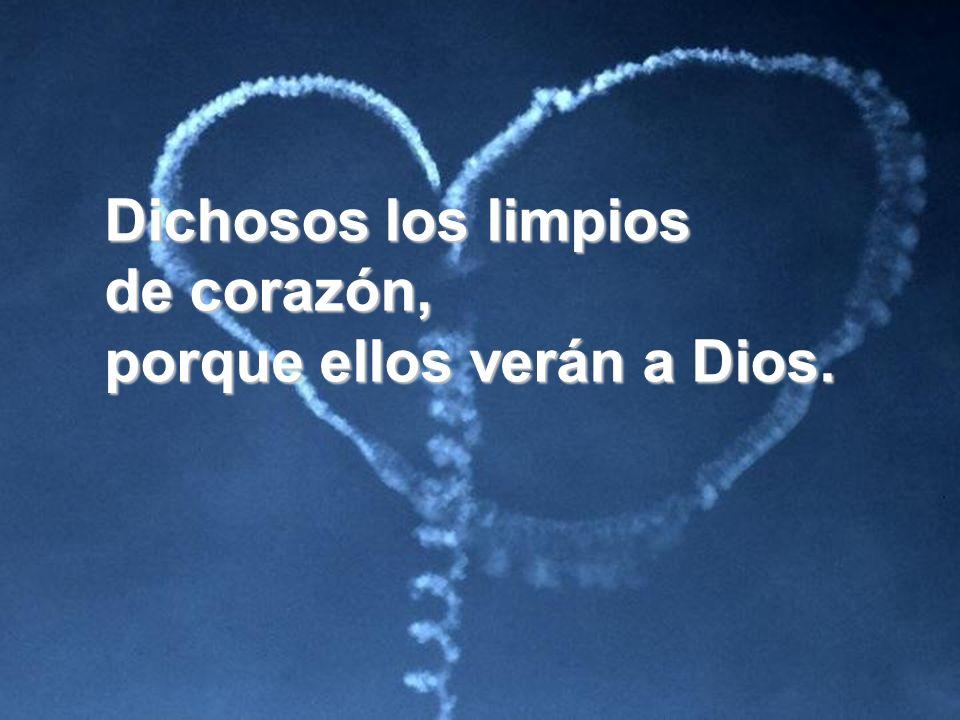 Dichosos los limpios de corazón, porque ellos verán a Dios.