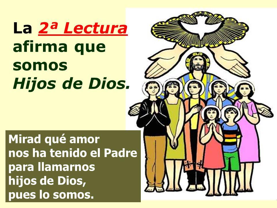 La 2ª Lectura afirma que somos Hijos de Dios.