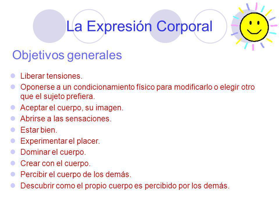 La Expresión Corporal Objetivos generales Liberar tensiones.