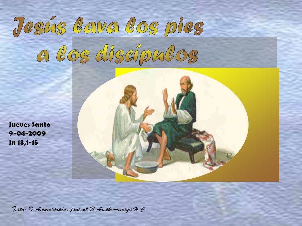 Jesús lava los pies a los discípulos Jueves Santo 9-04-2009 Jn 13,1-15