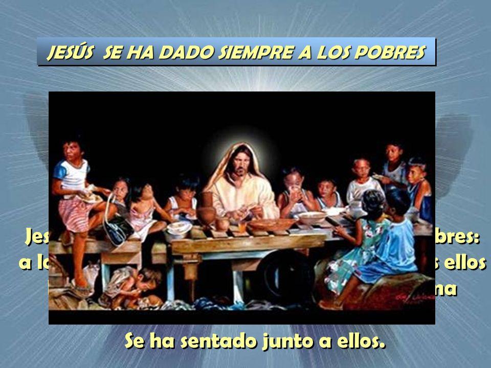 JESÚS SE HA DADO SIEMPRE A LOS POBRES