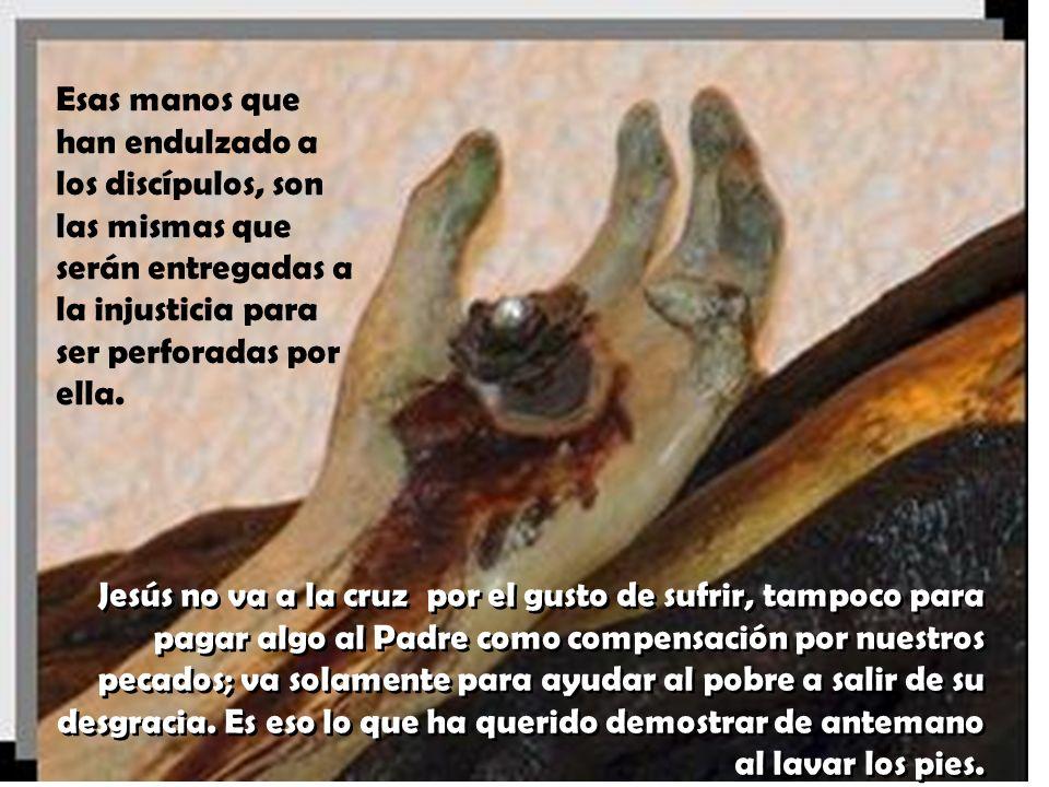 Esas manos que han endulzado a los discípulos, son las mismas que serán entregadas a la injusticia para ser perforadas por ella.