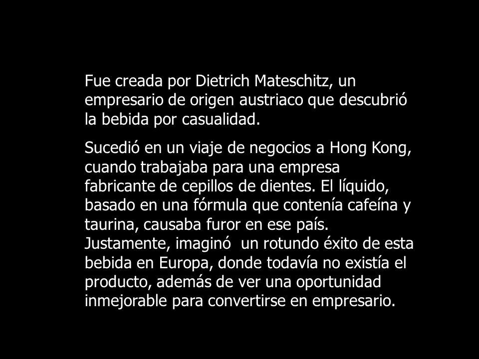 Fue creada por Dietrich Mateschitz, un empresario de origen austriaco que descubrió la bebida por casualidad.