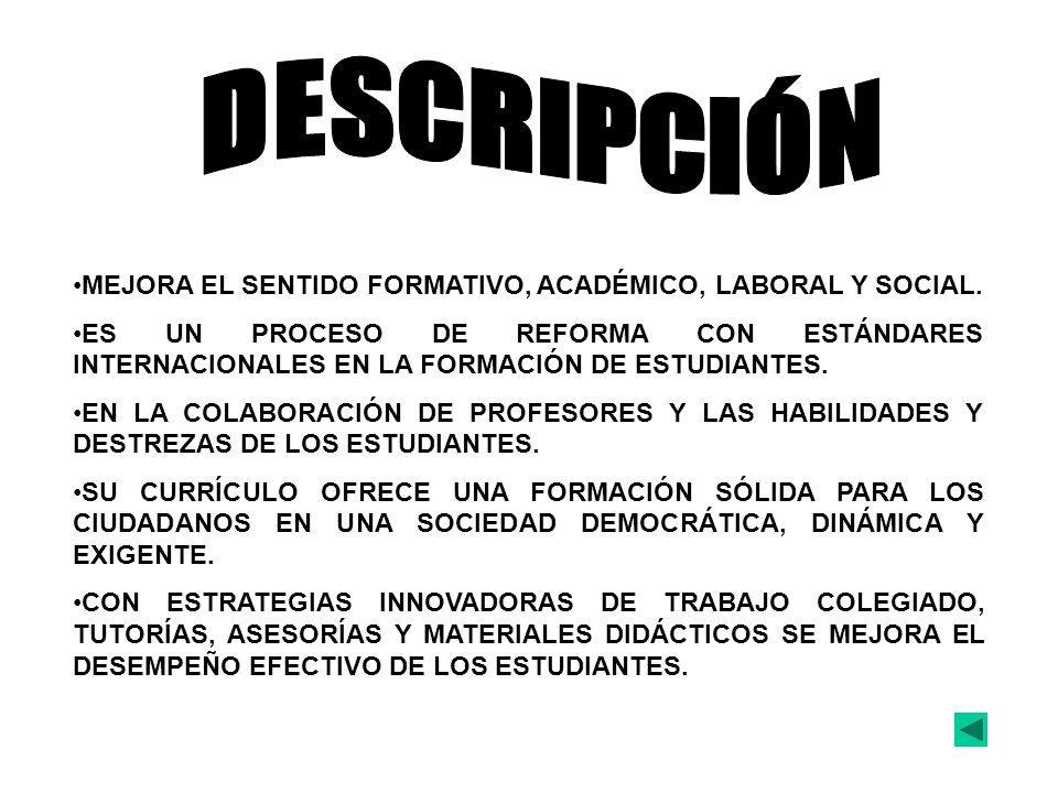 DESCRIPCIÓN MEJORA EL SENTIDO FORMATIVO, ACADÉMICO, LABORAL Y SOCIAL.