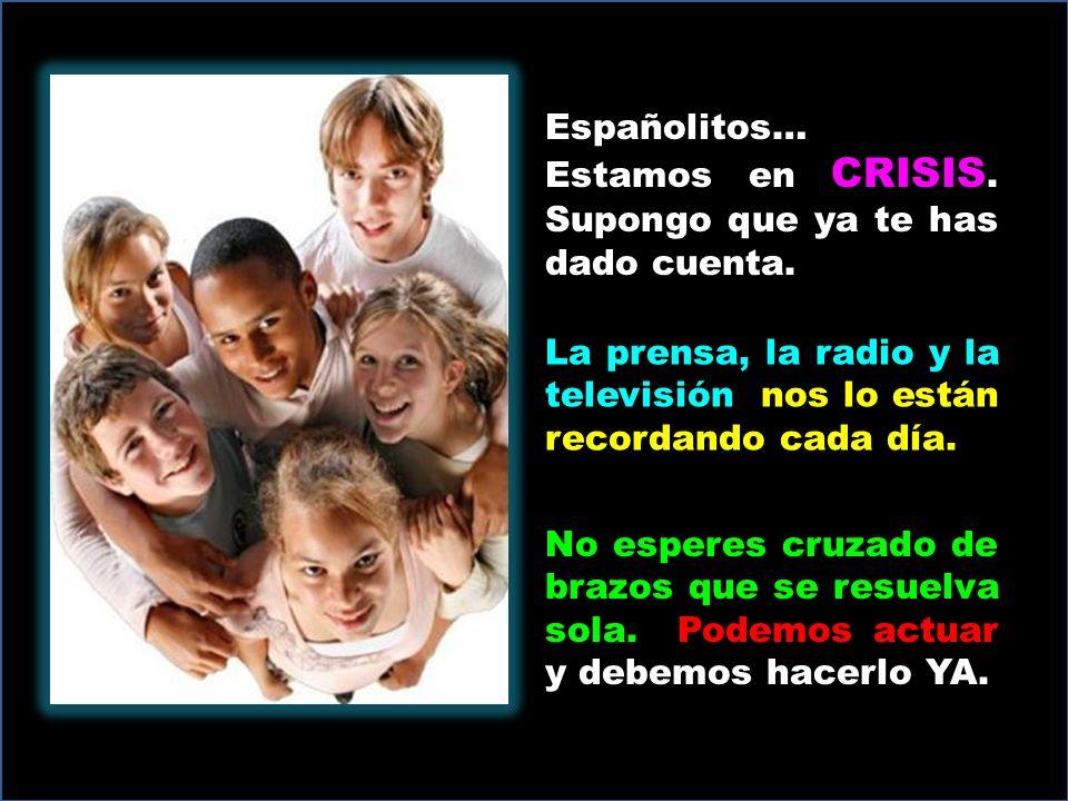 Españolitos… Estamos en CRISIS. Supongo que ya te has dado cuenta.