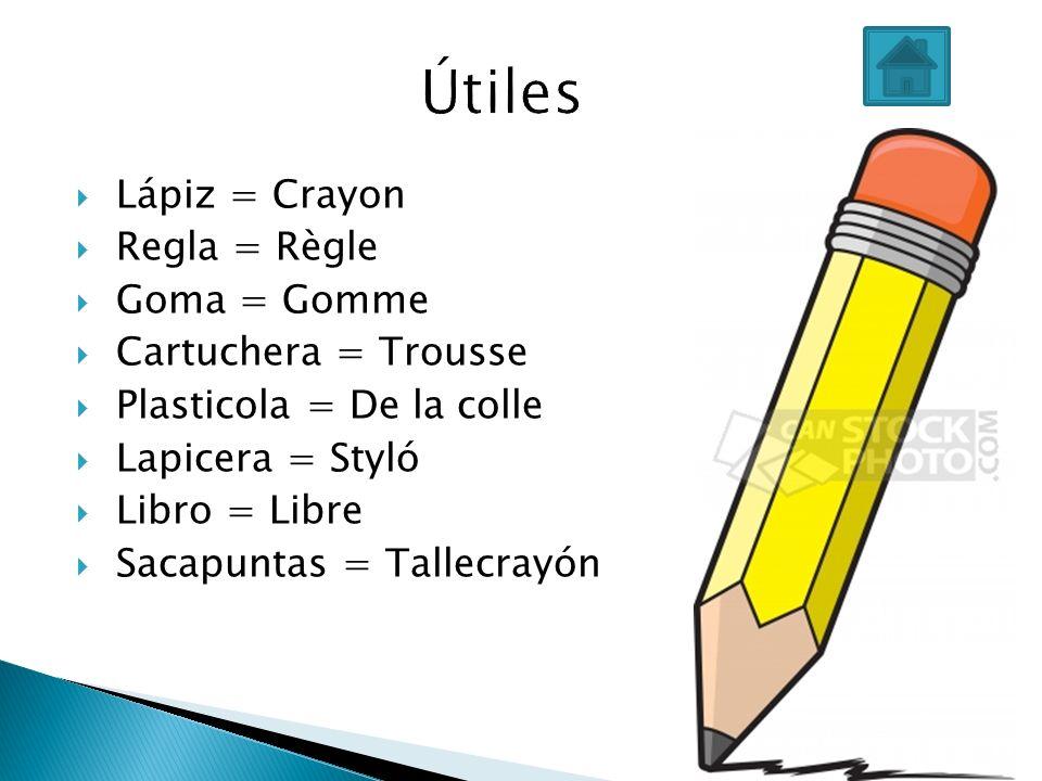 Útiles Lápiz = Crayon Regla = Règle Goma = Gomme Cartuchera = Trousse
