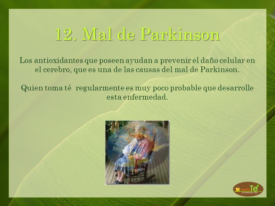 12. Mal de Parkinson Los antioxidantes que poseen ayudan a prevenir el daño celular en el cerebro, que es una de las causas del mal de Parkinson.