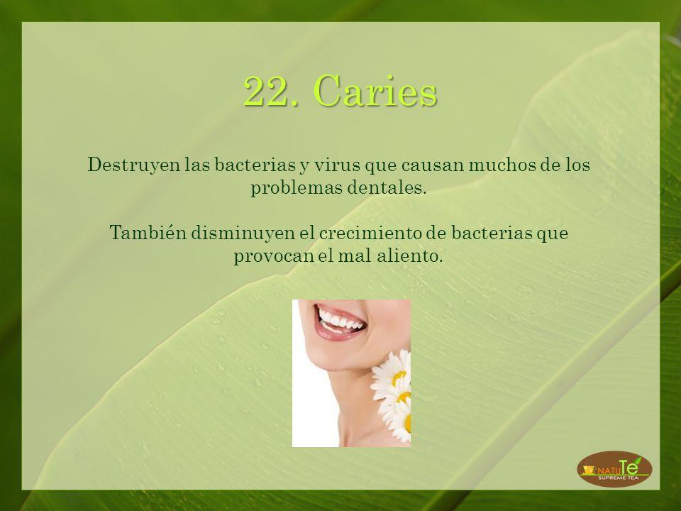 22. Caries Destruyen las bacterias y virus que causan muchos de los problemas dentales.