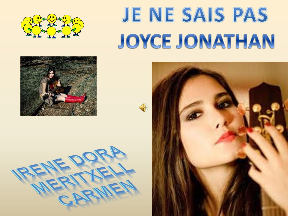 JE NE SAIS PAS JOYCE JONATHAN Irene dora Meritxell carmen