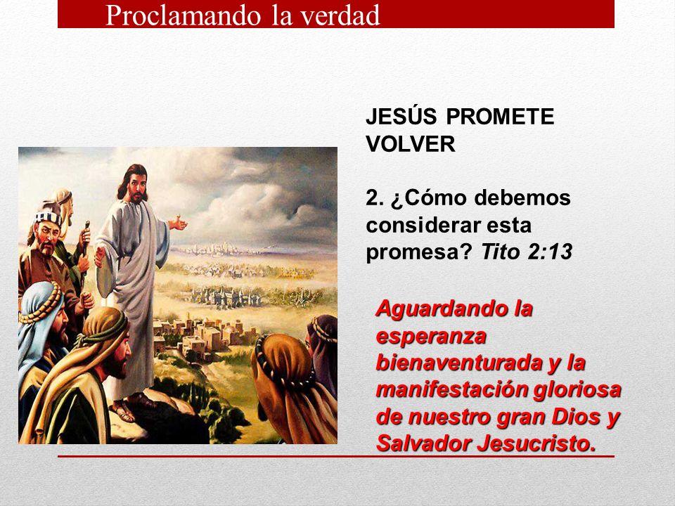 Proclamando la verdad JESÚS PROMETE VOLVER