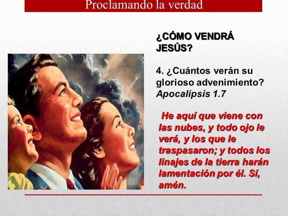 ¿CÓMO VENDRÁ JESÚS 4. ¿Cuántos verán su glorioso advenimiento Apocalipsis 1.7.