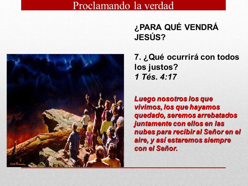 Proclamando la verdad ¿PARA QUÉ VENDRÁ JESÚS