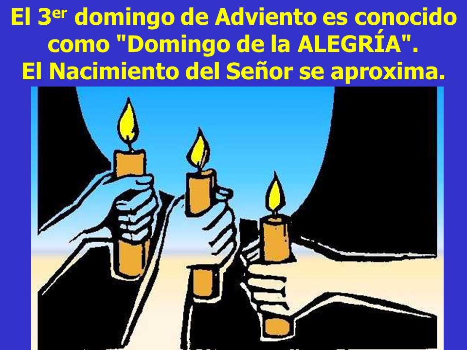 El 3er domingo de Adviento es conocido como Domingo de la ALEGRÍA .
