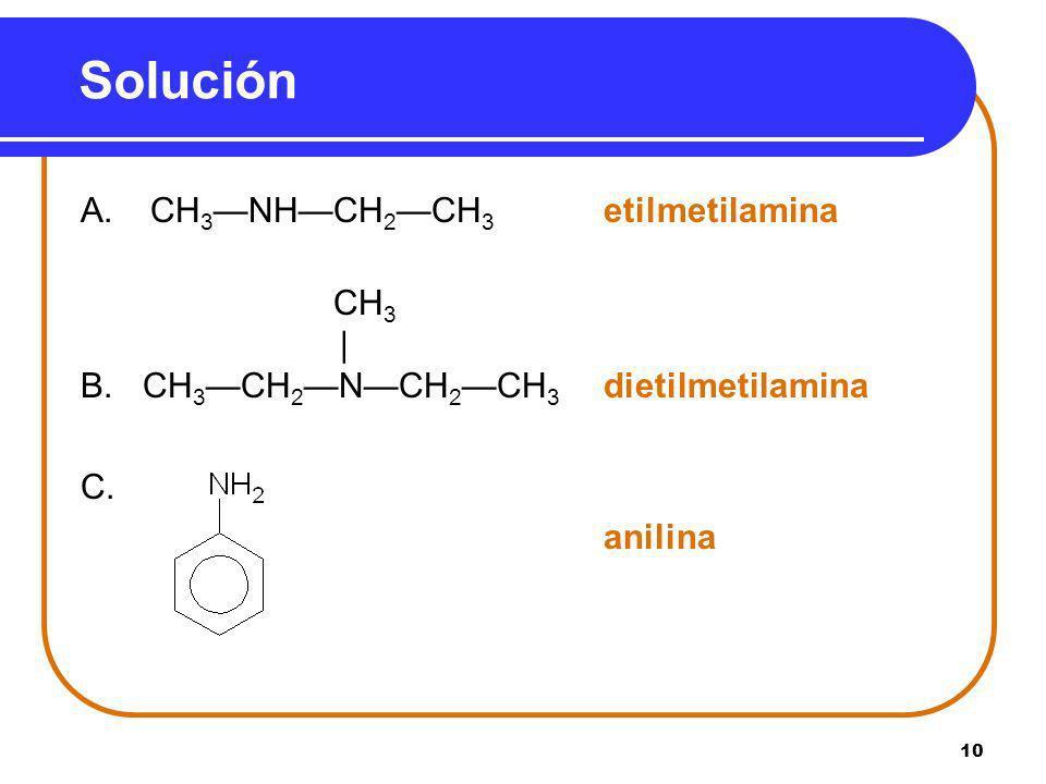 Solución A. CH3—NH—CH2—CH3 etilmetilamina CH3 |