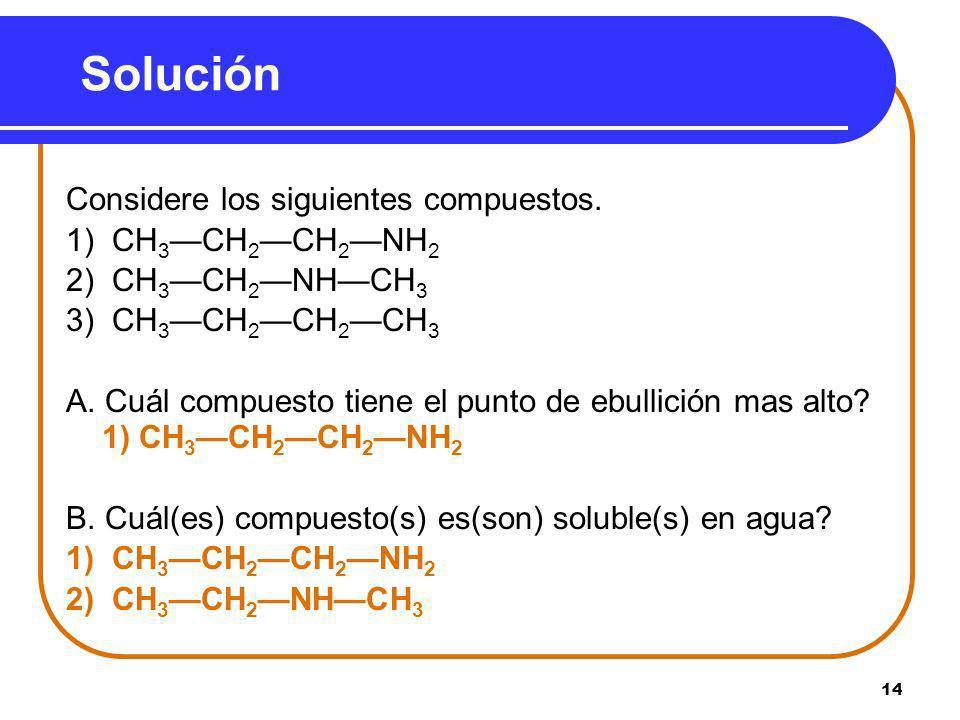 Solución Considere los siguientes compuestos. 1) CH3—CH2—CH2—NH2