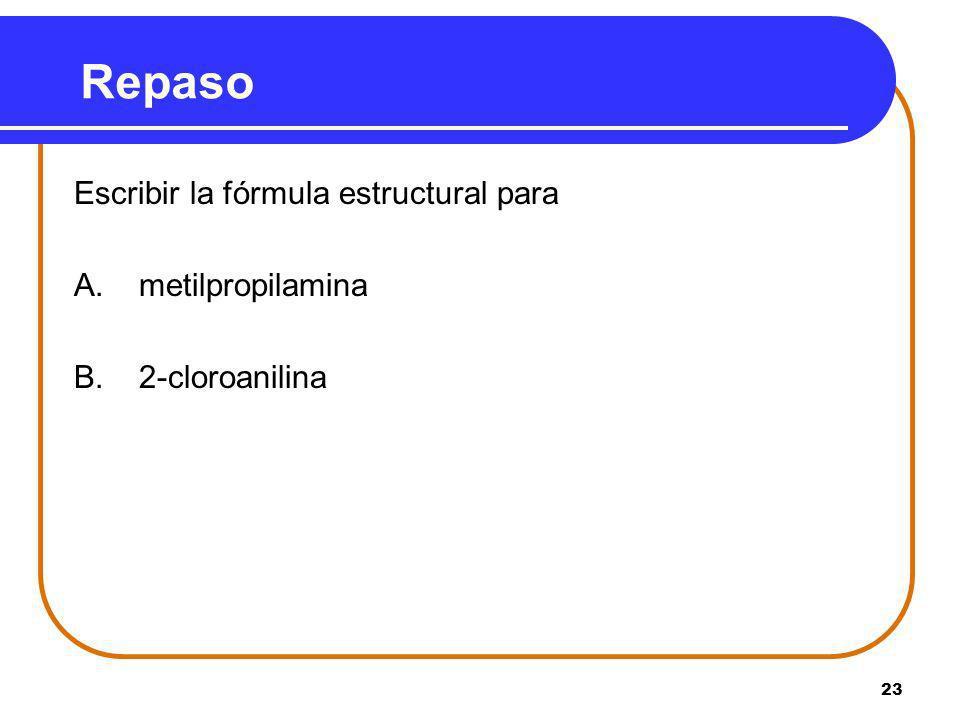 Repaso Escribir la fórmula estructural para A. metilpropilamina