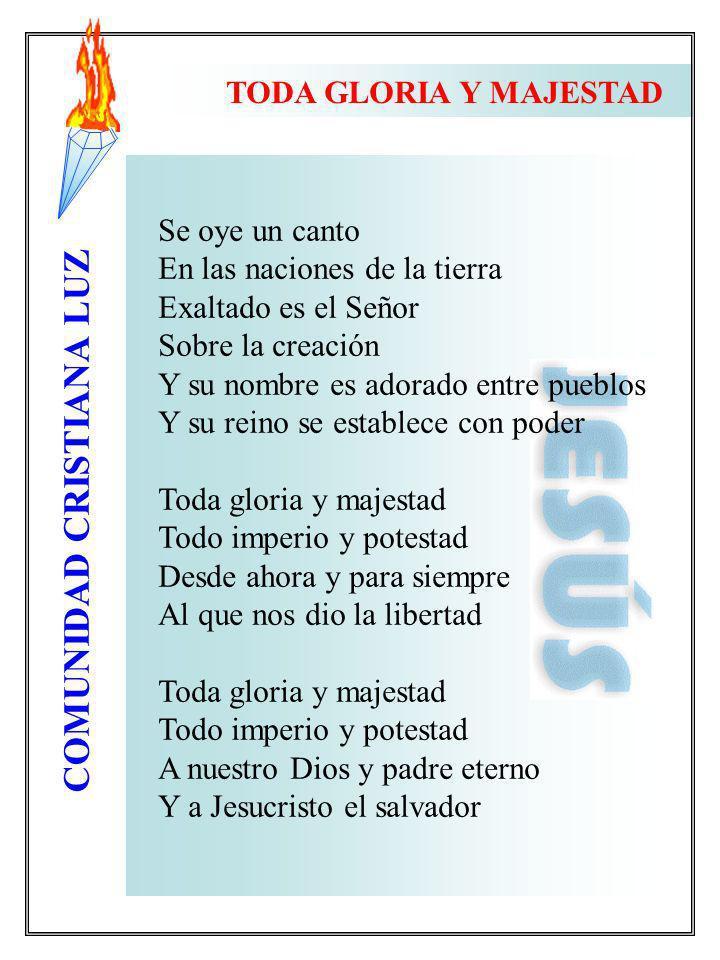 TODA GLORIA Y MAJESTAD Se oye un canto. En las naciones de la tierra. Exaltado es el Señor. Sobre la creación.