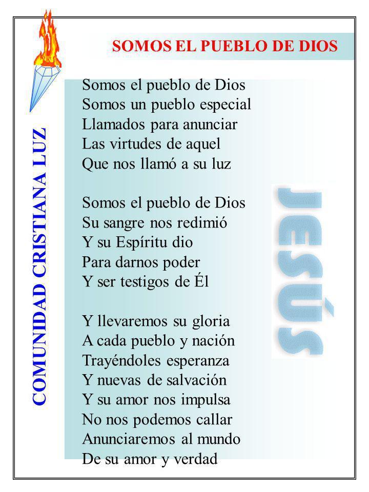 SOMOS EL PUEBLO DE DIOS Somos el pueblo de Dios. Somos un pueblo especial. Llamados para anunciar.
