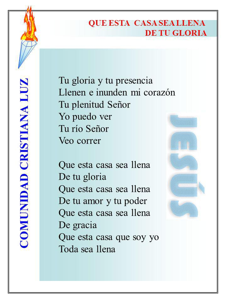 Tu gloria y tu presencia Llenen e inunden mi corazón Tu plenitud Señor