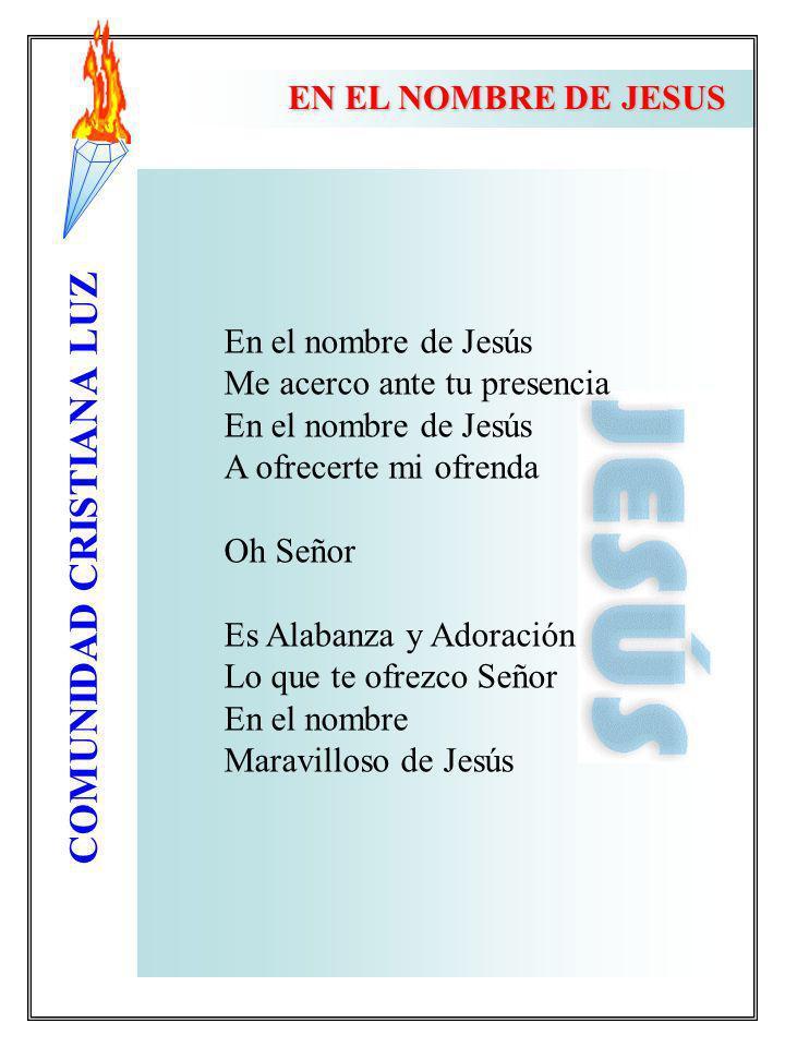 EN EL NOMBRE DE JESUS En el nombre de Jesús. Me acerco ante tu presencia. A ofrecerte mi ofrenda.