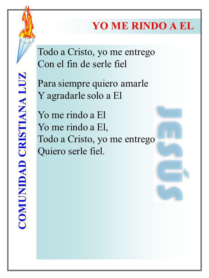 YO ME RINDO A EL Todo a Cristo, yo me entrego Con el fin de serle fiel