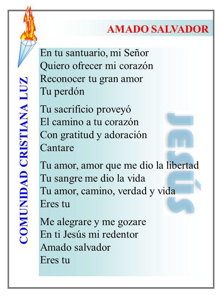 AMADO SALVADOR En tu santuario, mi Señor. Quiero ofrecer mi corazón. Reconocer tu gran amor. Tu perdón.