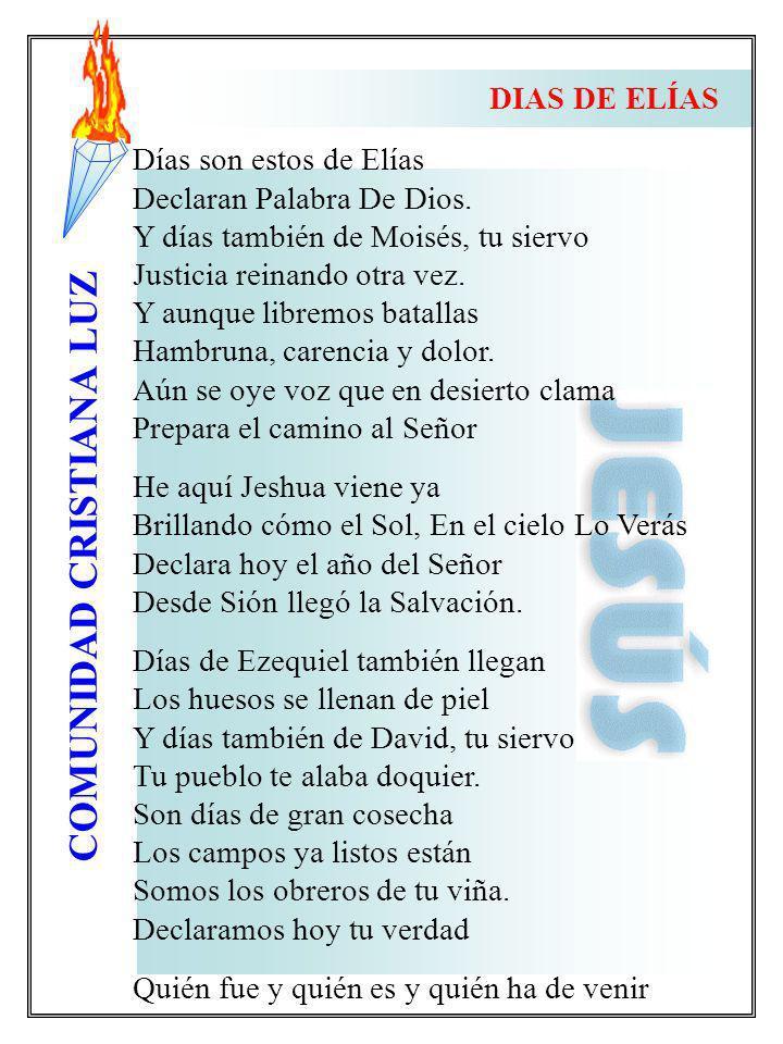 DIAS DE ELÍAS Días son estos de Elías. Declaran Palabra De Dios. Y días también de Moisés, tu siervo.