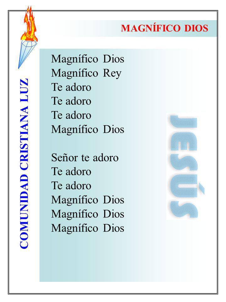MAGNÍFICO DIOS Magnífico Dios Magnífico Rey Te adoro Señor te adoro
