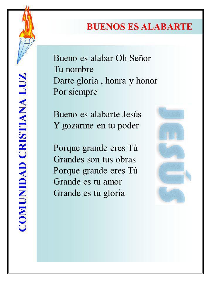 BUENOS ES ALABARTE Bueno es alabar Oh Señor. Tu nombre. Darte gloria , honra y honor. Por siempre.