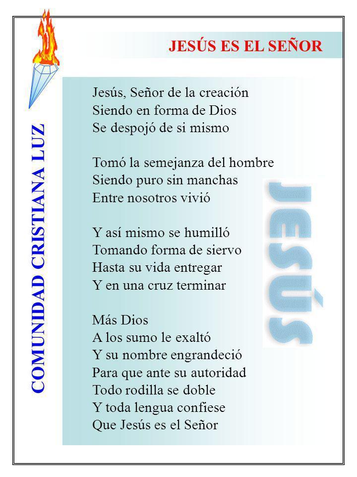JESÚS ES EL SEÑOR Jesús, Señor de la creación Siendo en forma de Dios
