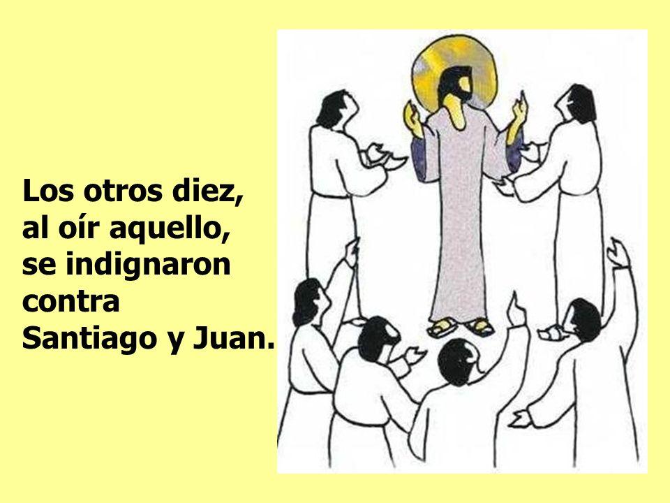 Los otros diez, al oír aquello, se indignaron contra Santiago y Juan.