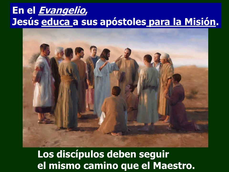 En el Evangelio, Jesús educa a sus apóstoles para la Misión.