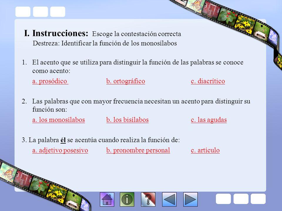 I. Instrucciones: Escoge la contestación correcta Destreza: Identificar la función de los monosílabos