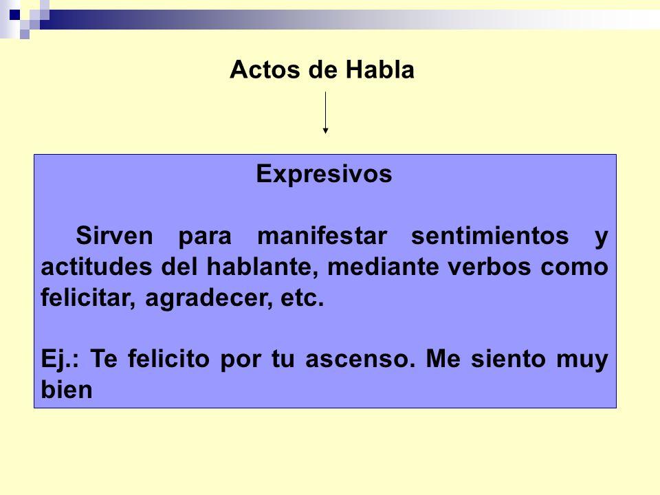 Actos de Habla Expresivos. Sirven para manifestar sentimientos y actitudes del hablante, mediante verbos como felicitar, agradecer, etc.