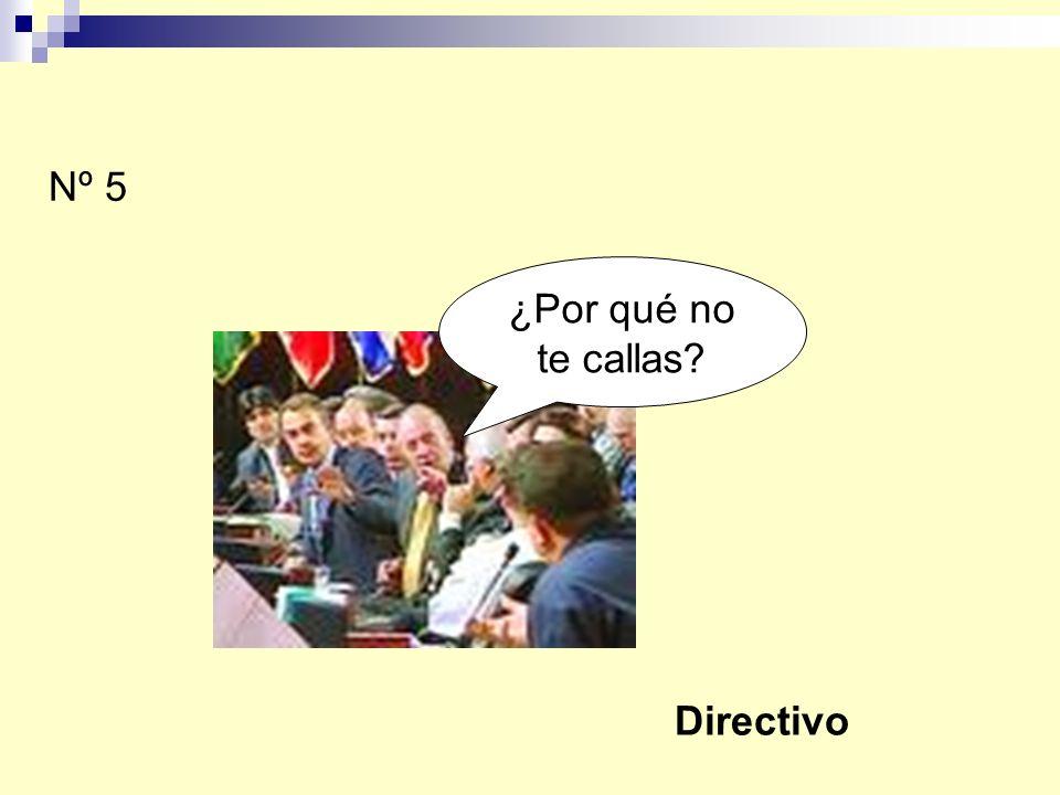 Nº 5 ¿Por qué no te callas Directivo