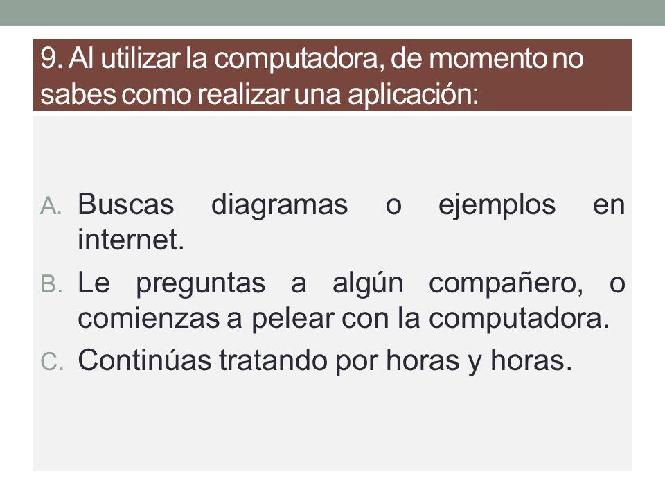 9. Al utilizar la computadora, de momento no sabes como realizar una aplicación: