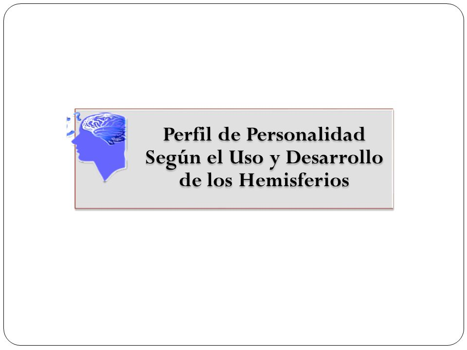 Perfil de Personalidad Según el Uso y Desarrollo de los Hemisferios