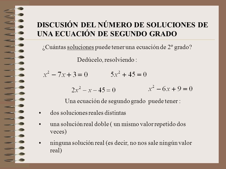 Una ecuación de segundo grado puede tener :