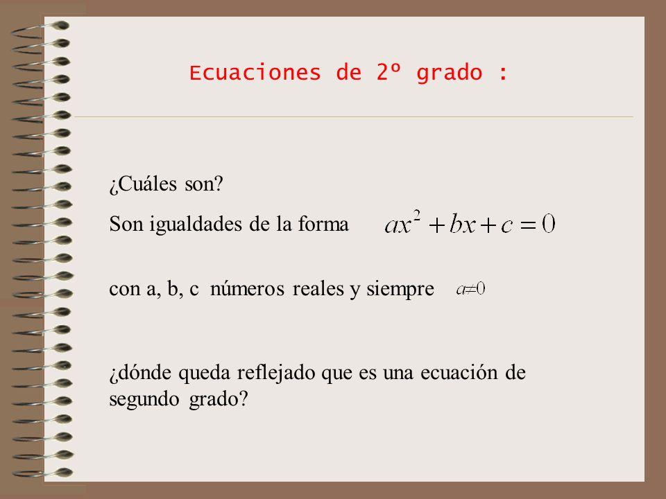 Ecuaciones de 2º grado : ¿Cuáles son Son igualdades de la forma. con a, b, c números reales y siempre.